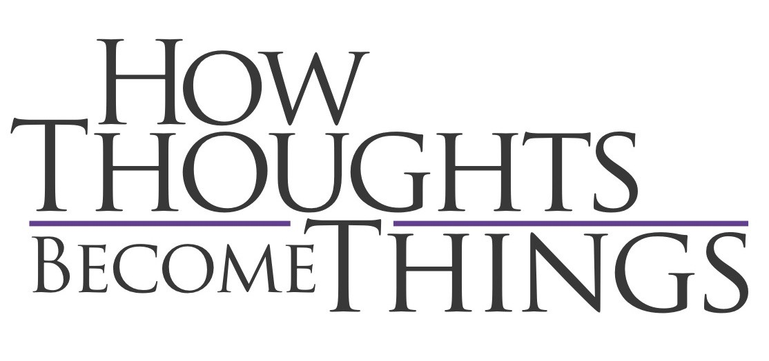 Thoughts Become Things
